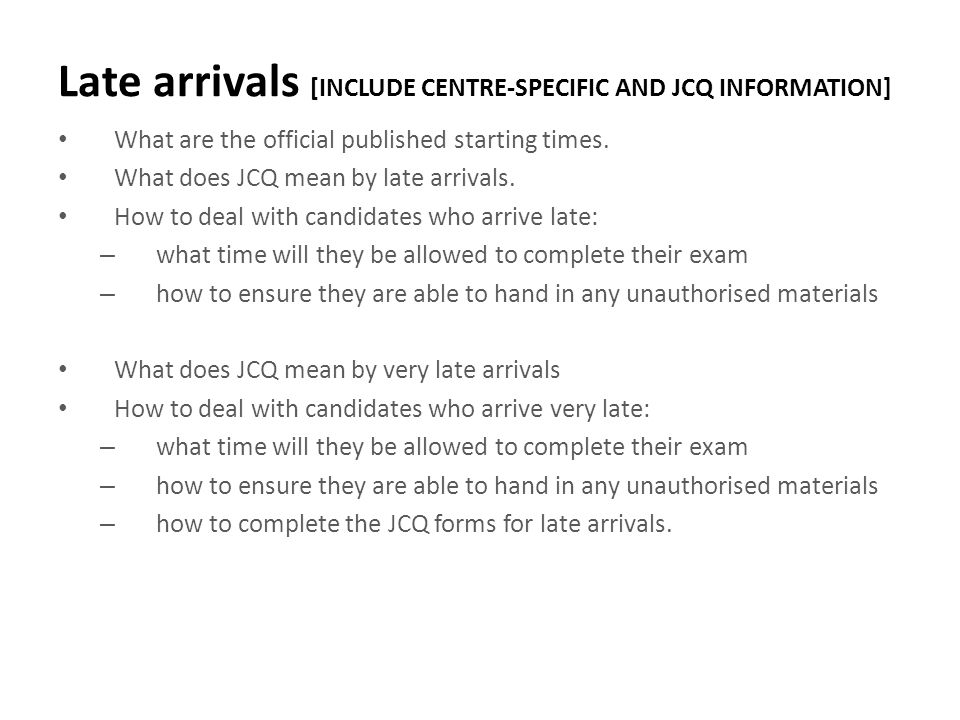 Late arrivals [INCLUDE CENTRE-SPECIFIC AND JCQ INFORMATION]